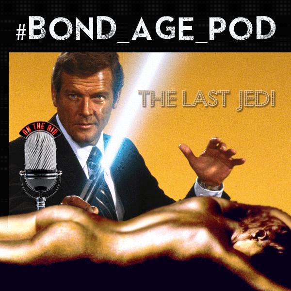 #Bond_age_Pod: The Last Jedi is Roger Moore