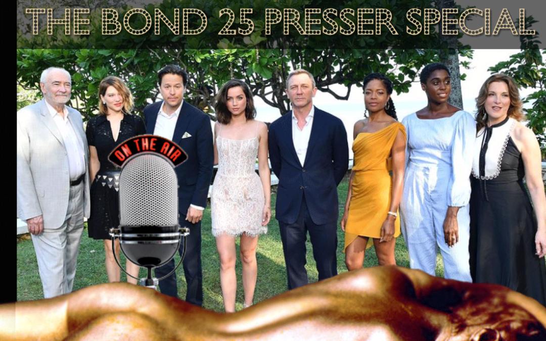 #Bond_age_Pod: The Bond 25 Presser Special