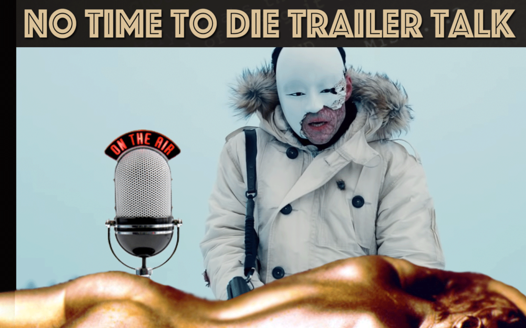 Episode 20: No Time To Die Trailer Talk